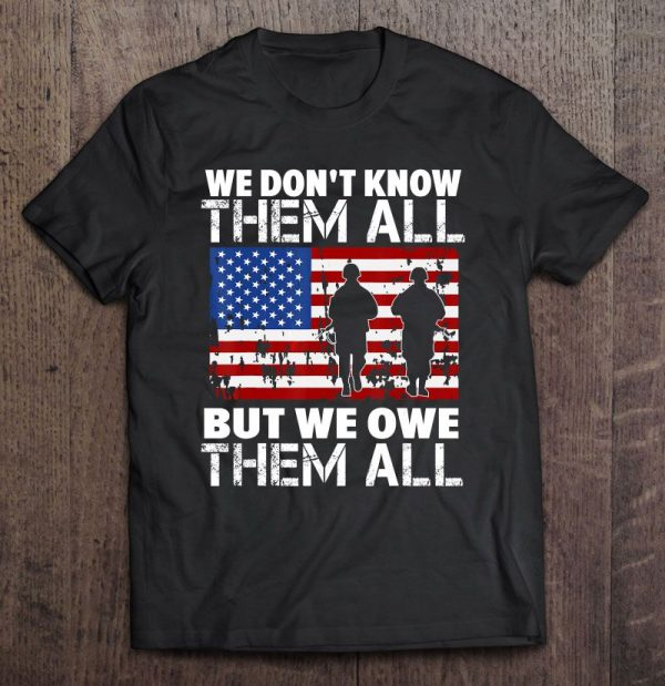 we don't know them all but we owe them all veteran shirt hoodie tank top sweater