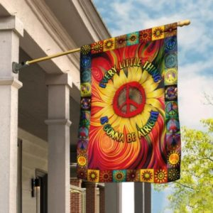 Hippie Every Little Thing Is Gonna Be Alright Sunflower Flag for House