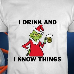 Grinch i drink and i know things christmas shirt hoodie sweater tank top