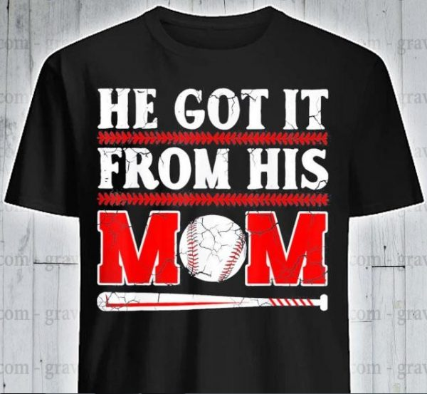 he gets it from his mom baseball shirt hoodie sweater tank top