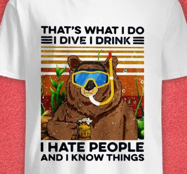 i dive i drink i hate people and i know things shirt hoodie sweater tank top