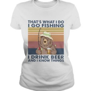 i go fishing i drink beer and i know things shirt hoodie sweater tank top
