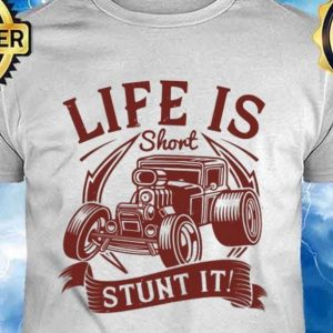 life is short stunt it shirt hoodie sweater tank top