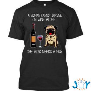 a woman cannot survive on wine alone she also needs a pug t shirt