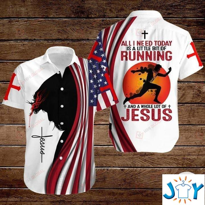 All I Need Today Is A Little Bit Of Running And A Whole Lot Of Jesus Hawaiian Shirt, Hoodies And Sweatshirt