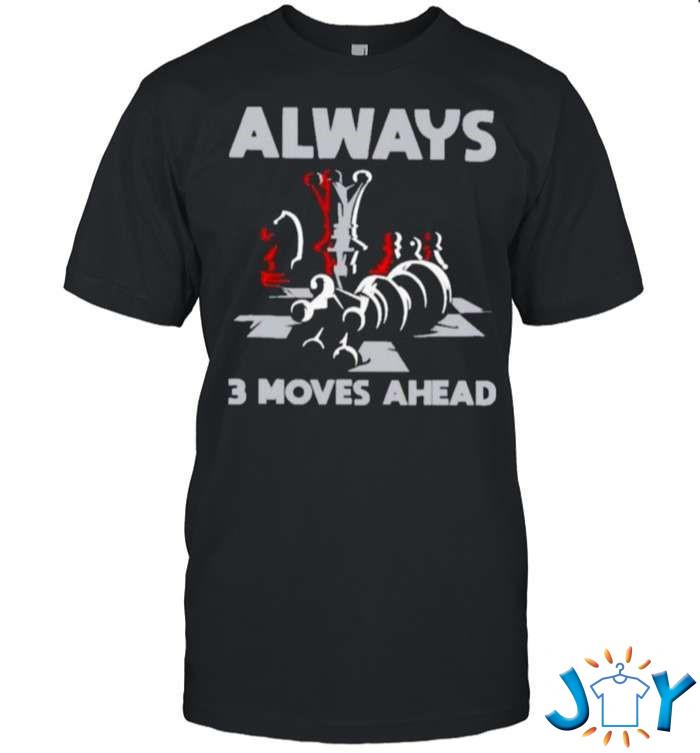 Always 3 Move Ahead Ches Unisex T-Shirt