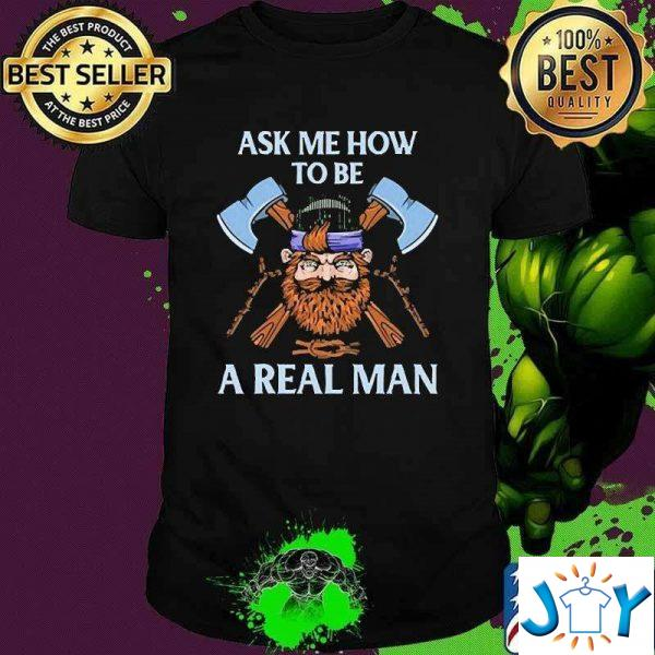ask me how to be a real man t shirt M