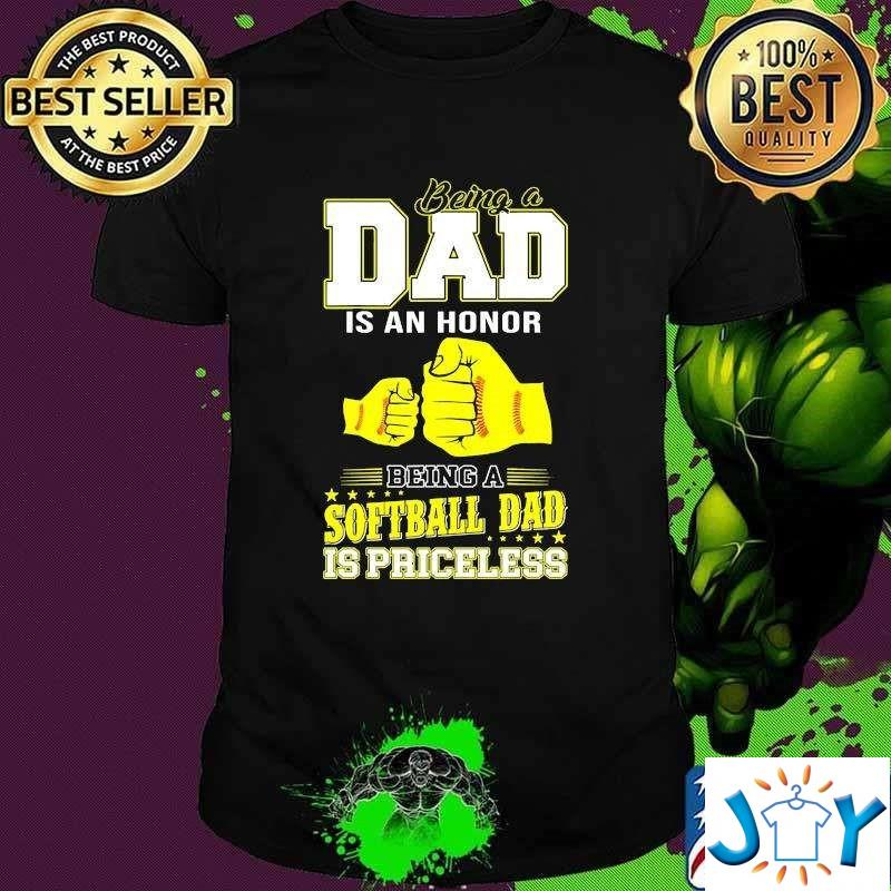 Being A Dad Is An Honor Being A Softball Dad Is Priceless T-Shirt