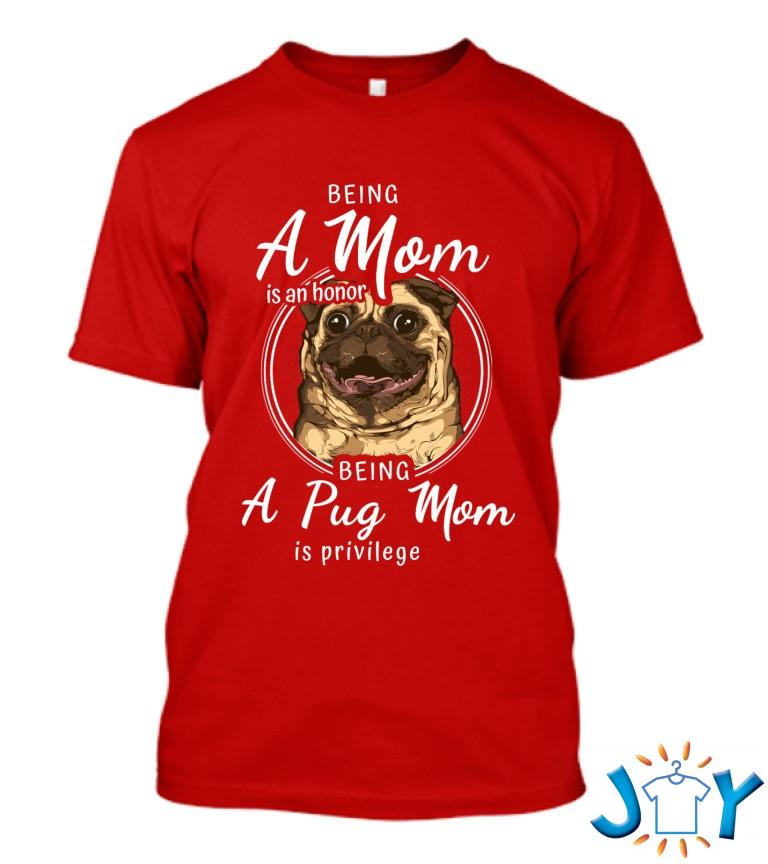Being A Mom Is An Honor Being A Pug Mom Is Privilege T Shirt
