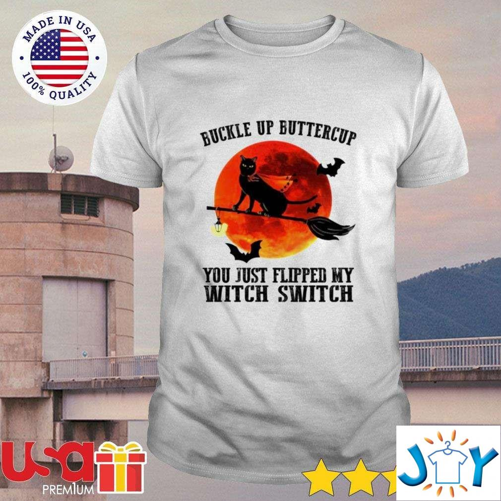 Black Cat Buckle Up Buttercup You Just Flipped My Witch Switch Halloween Shirt