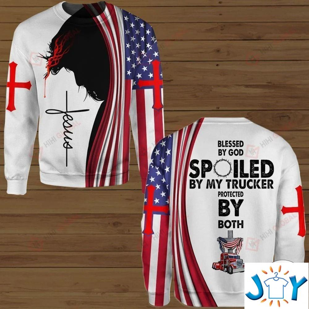Blessed By God Spoiled By My Trucker Protected By Both American Flag 3D Hoodies, Sweatshirt, Hawaiian Shirt