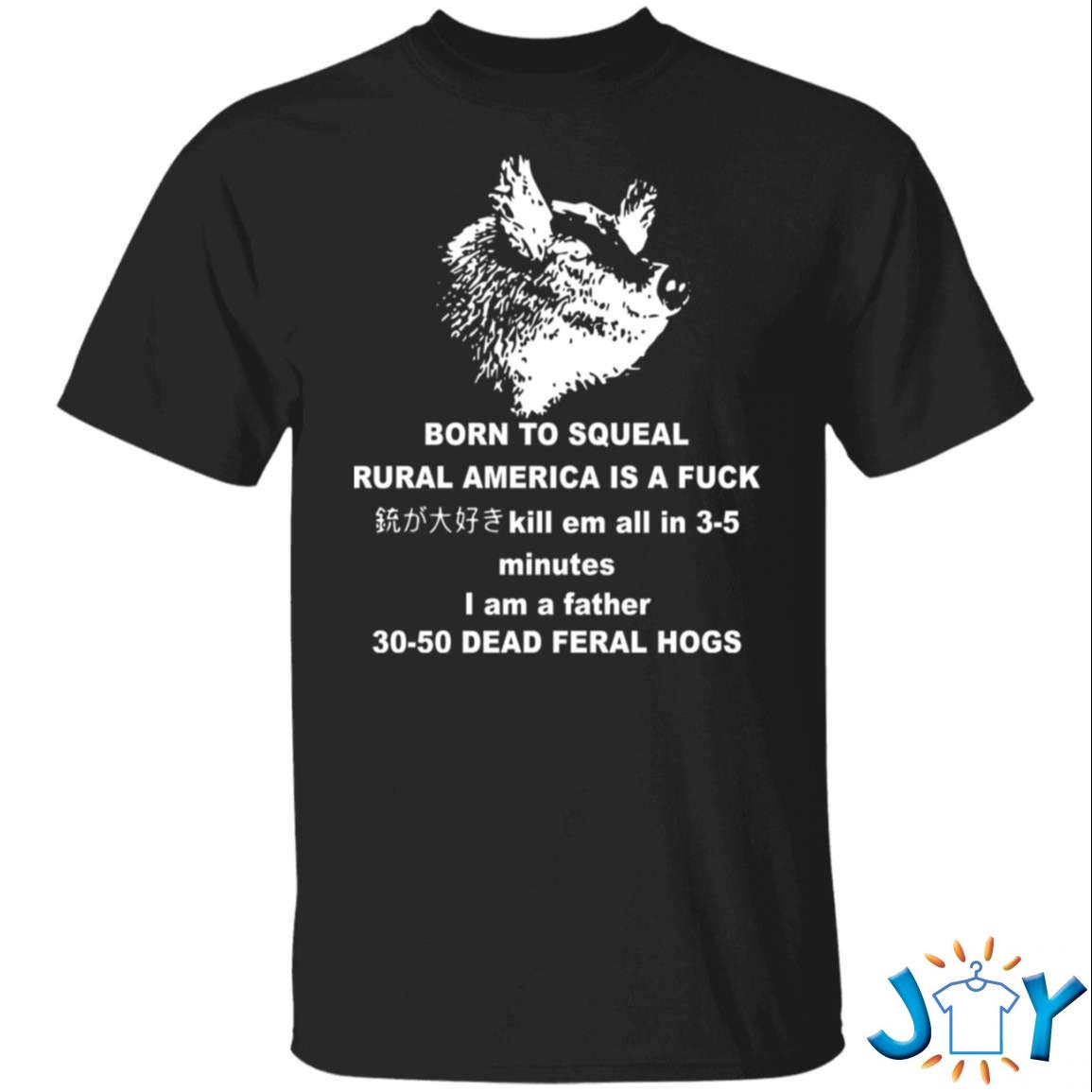 Born To Squeal Rural America Is A Fuck Shirt