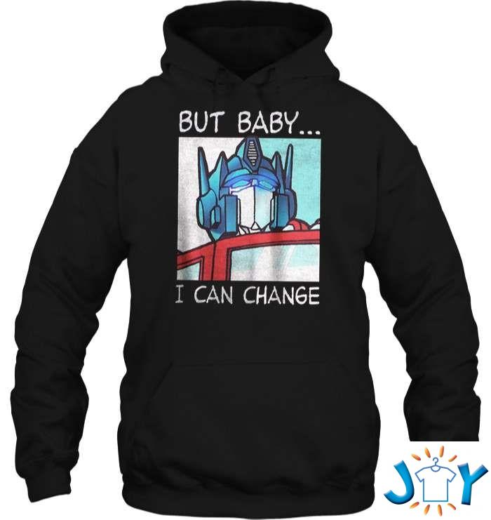 But Baby I Can Change – Optimus Prime Shirt