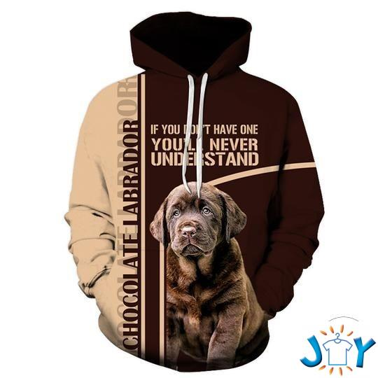 Chocolate Labrador If You Don'T Have One You'Ll Never Understand 3D Hoodies