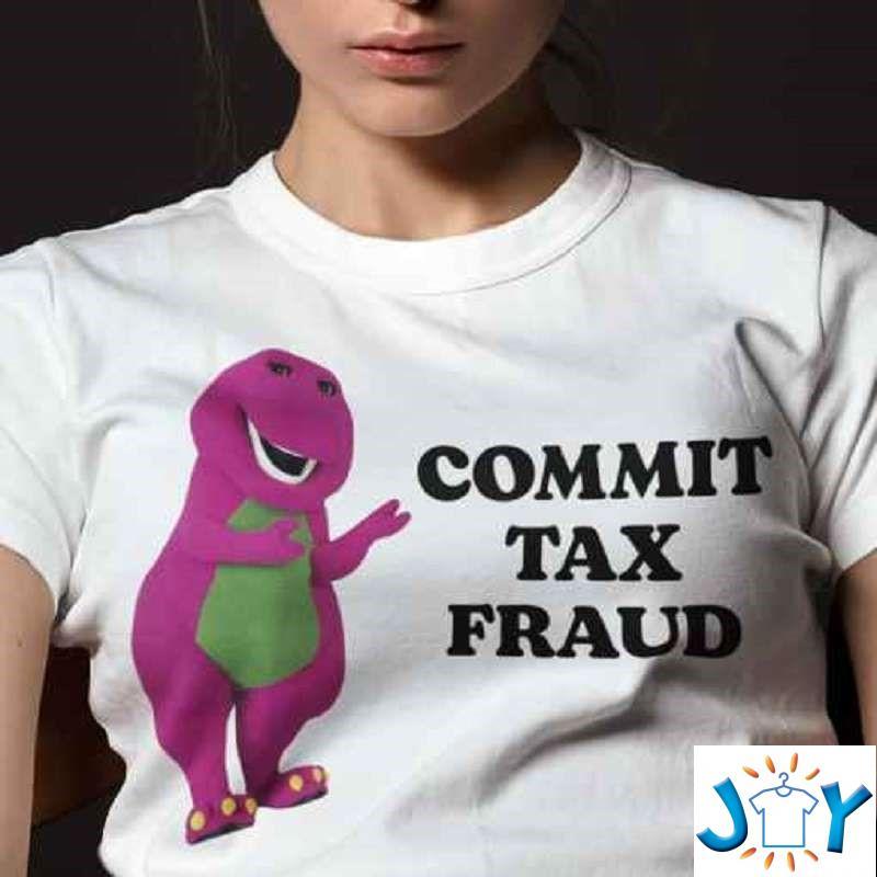 Commit Tax Fraud T-Shirt