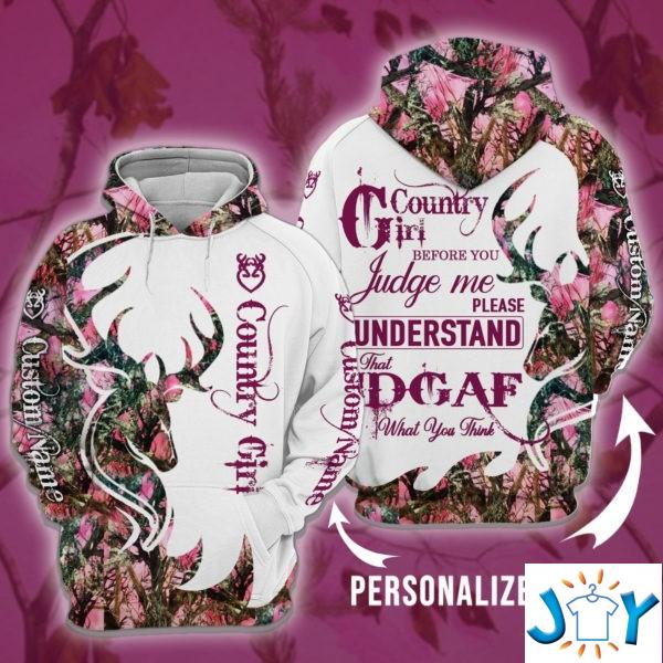 Country Girl Before You Judge Me Please Understand That Idgaf What You Think 3D Hoodie