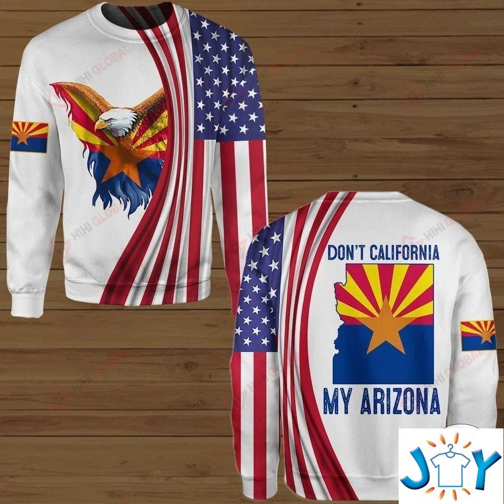 Don'T California My Arizona 3D Hoodies, Sweatshirt, Hawaiian Shirt