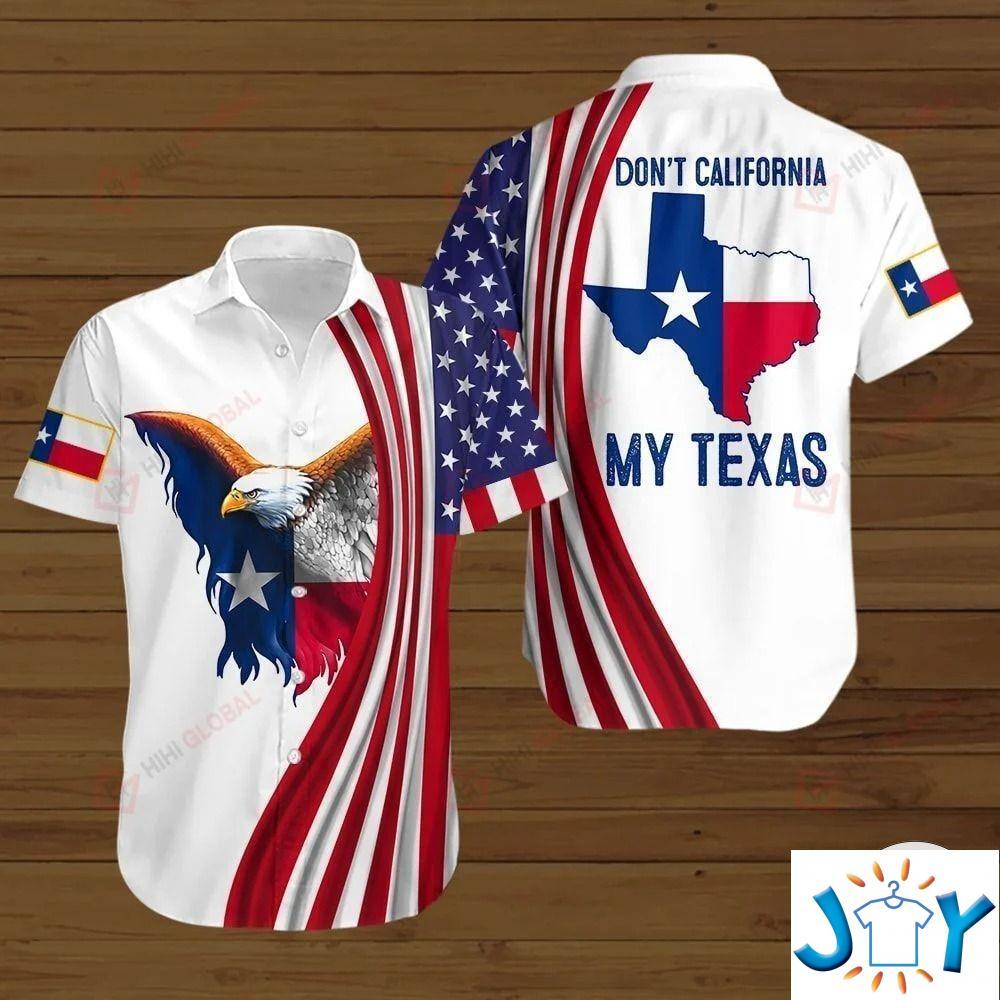 Don'T California My Texas 3D Hoodies, Sweatshirt, Hawaiian Shirt