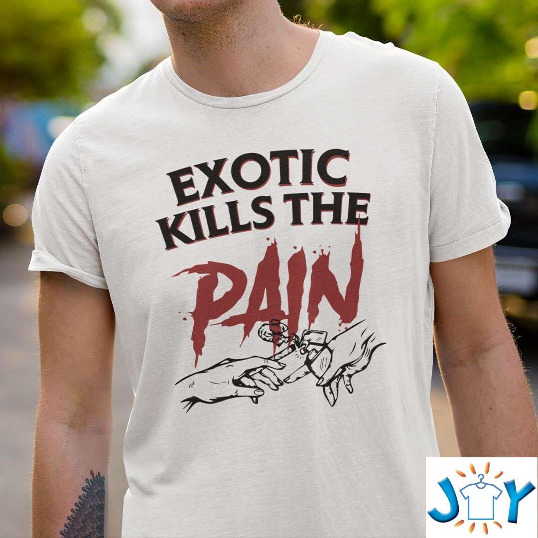 Exotic Kills The Pain Shirt