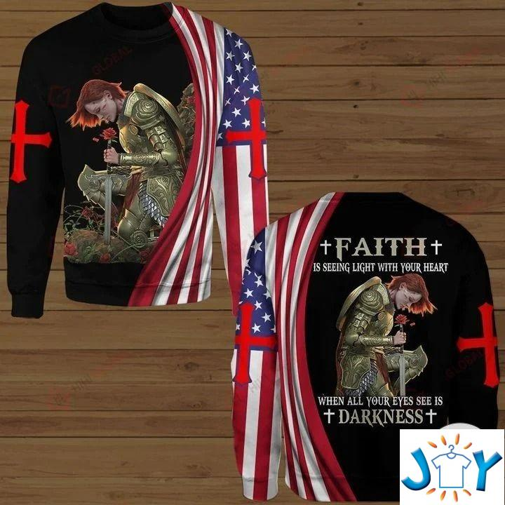 Female Knight Faith Is Seeing Light With Your Heart When All Your Eyes See Is Darkness 3D Hoodies, Sweatshirt, Hawaiian Shirt