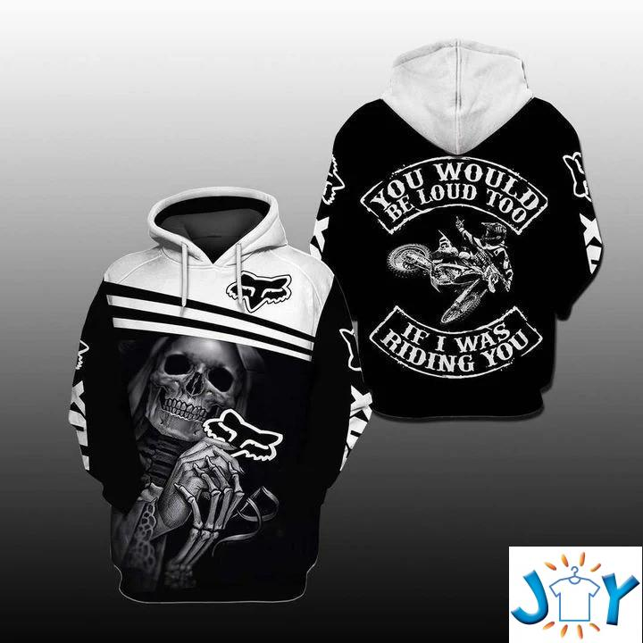 Fox Racing Skull You Would Be Loud Too If I Was Riding You 3D Hoodie