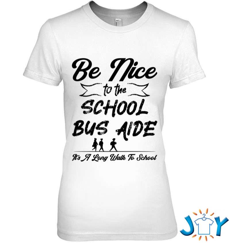 Funny Be Nice To The School Bus Aide T-Shirt