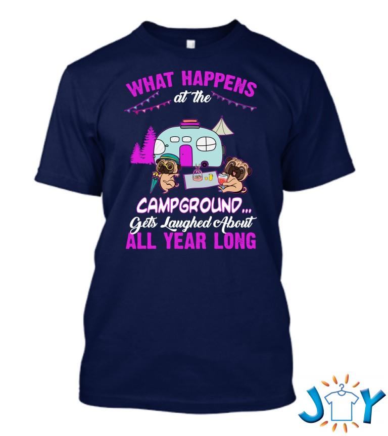 Funny Camping Pugs What Happens At The Campground Gets Laughed About All Year Long T Shirt