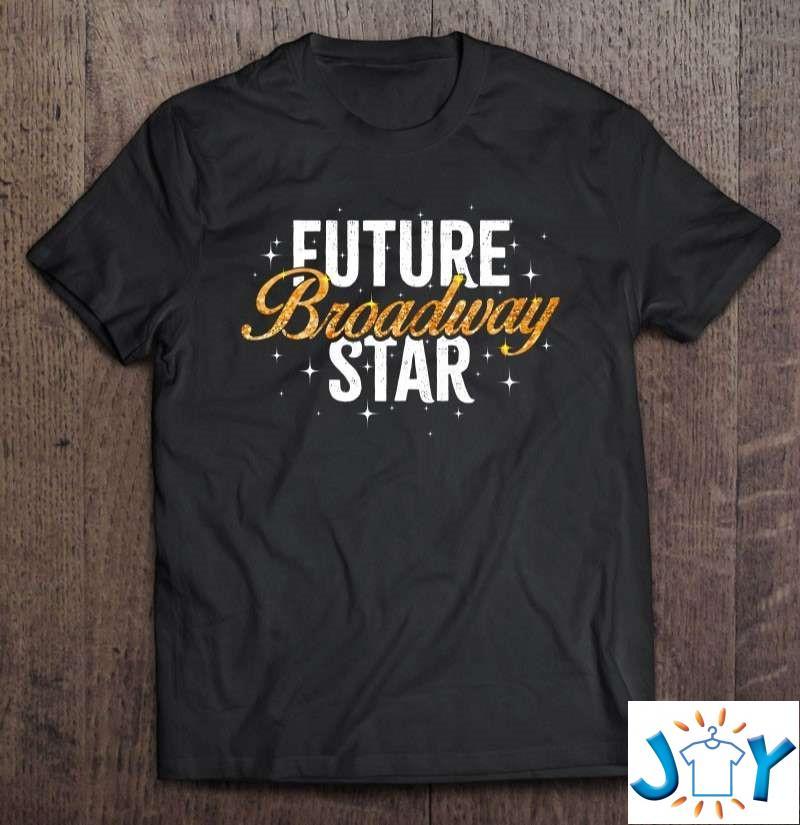 Future Broadway Star Musicals Theatre Dance Shirt