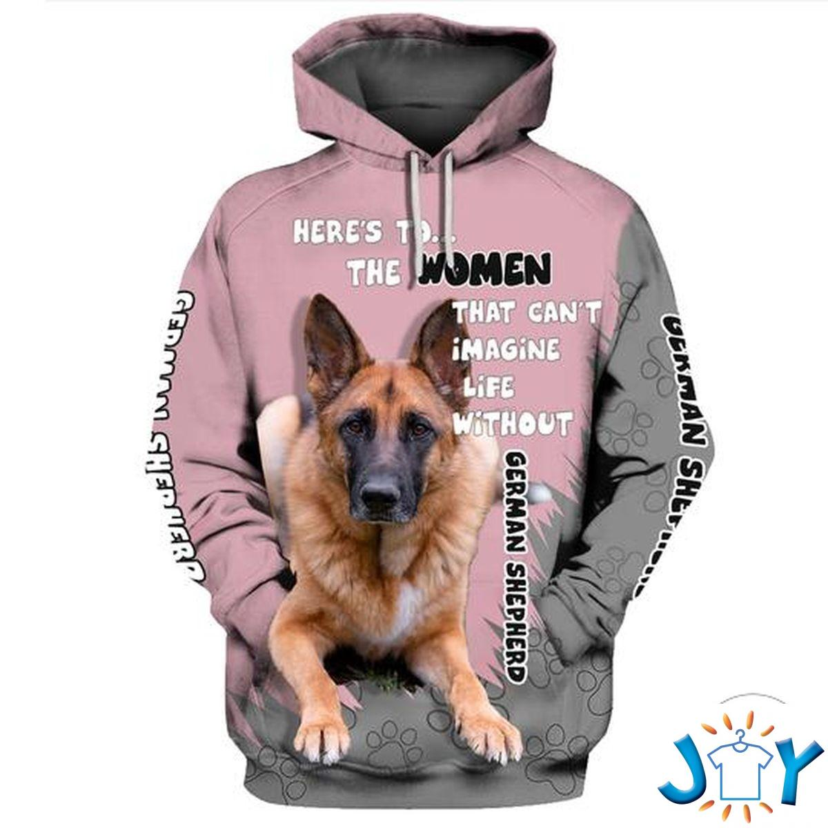 German Shepherd Here'S To The Women That Can'T Imagine Life Without 3D Hoodie