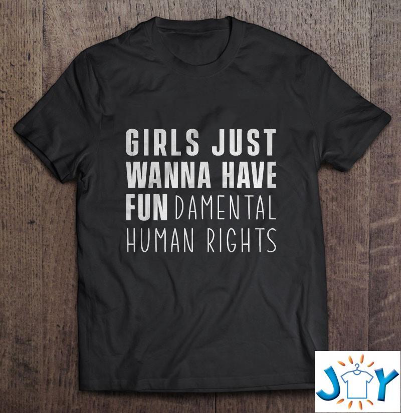 Girls Just Wanna Have Fun Fundamental Human Unisex T-Shirt