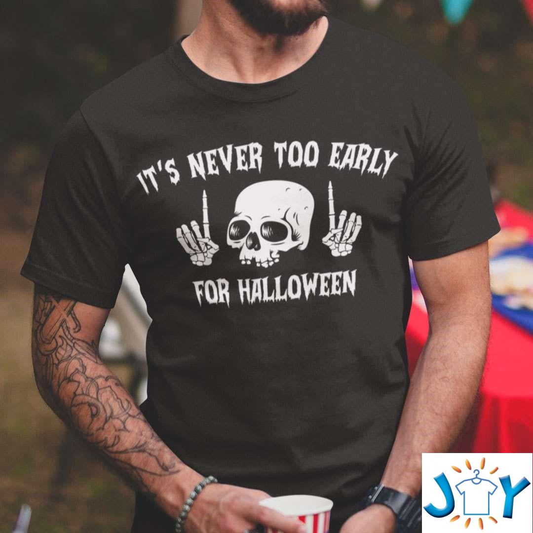 Halloween T Shirt It'S Never Too Early For Halloween Skull Shirt