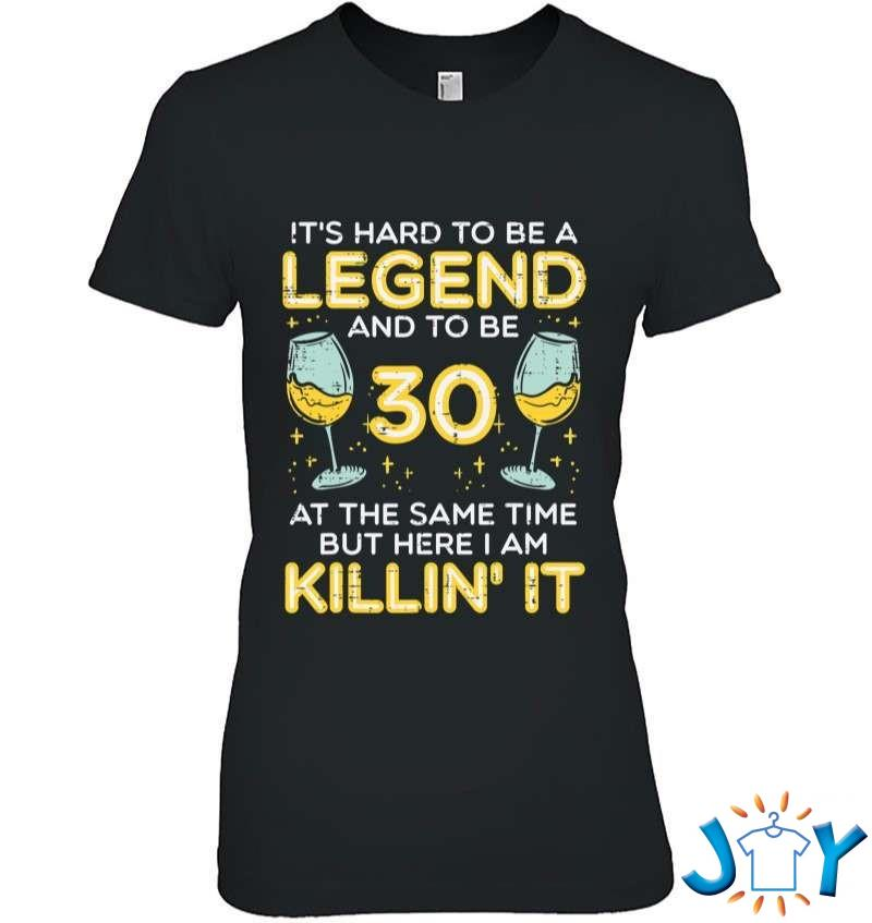 Hard To Be Legend And 30 Killin It Funny 30Th Birthday Bday T-Shirt