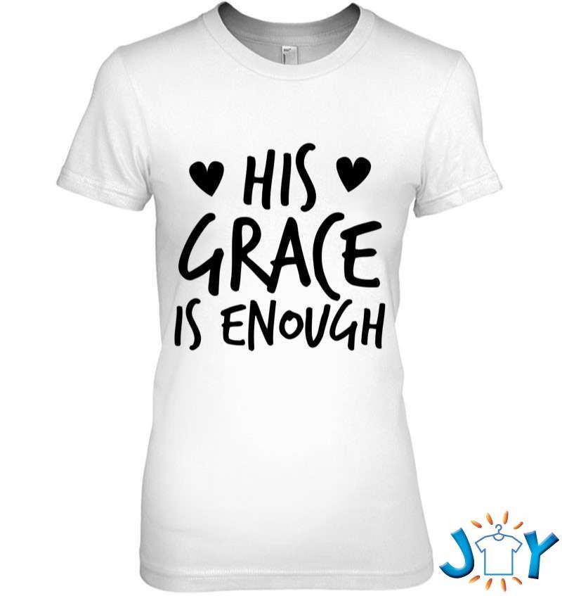 His Grace Is Enough Cute Christian Faith Design T-Shirt