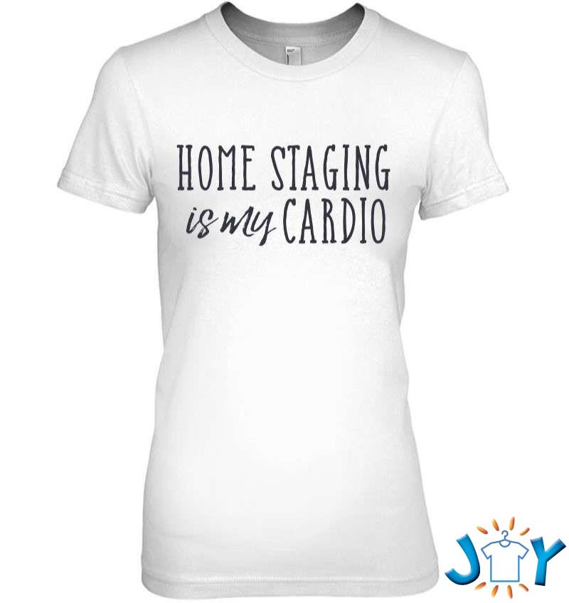 Home Staging Is My Cardio Home Stager Tank Top T-Shirt