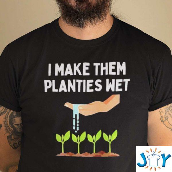 i make them planties wet gardening shirt sex joke plants wet shirt M
