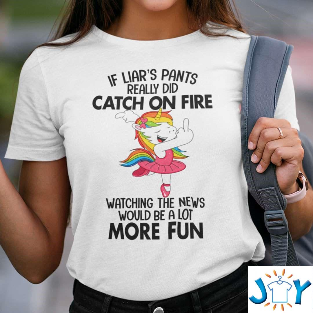 If Liar's Pants Really Did Catch On Fire Unicorn Shirt
