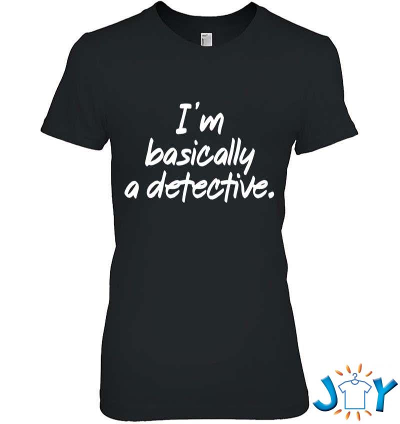 I'm Basically A Detective Shirt True Crime Fan Gifts T-Shirt