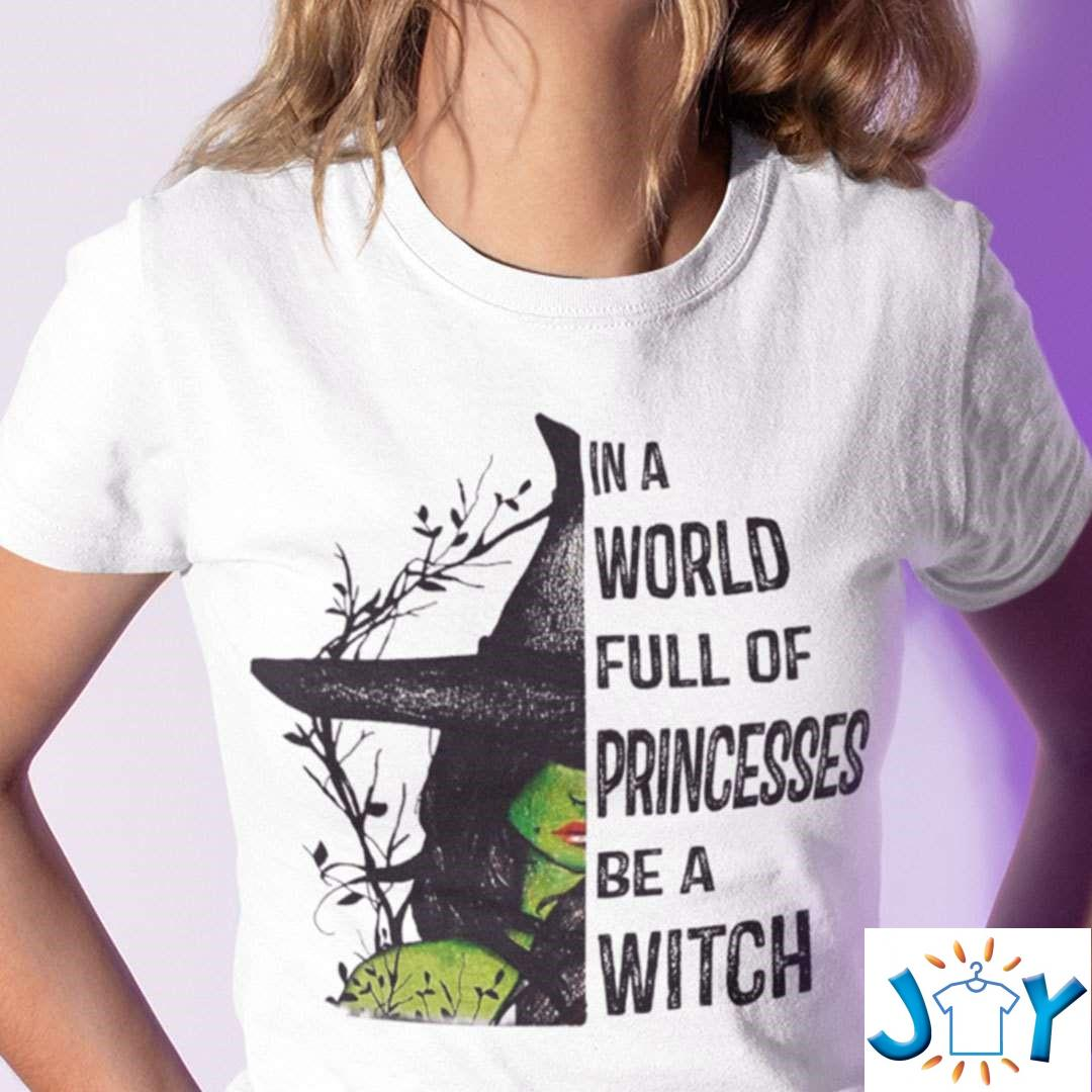 In A World Full Of Princesses Be A Witch Halloween T-Shirt