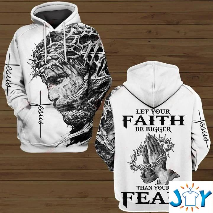Jesus Let your faith be bigger than your fear 3D All over print hoodie
