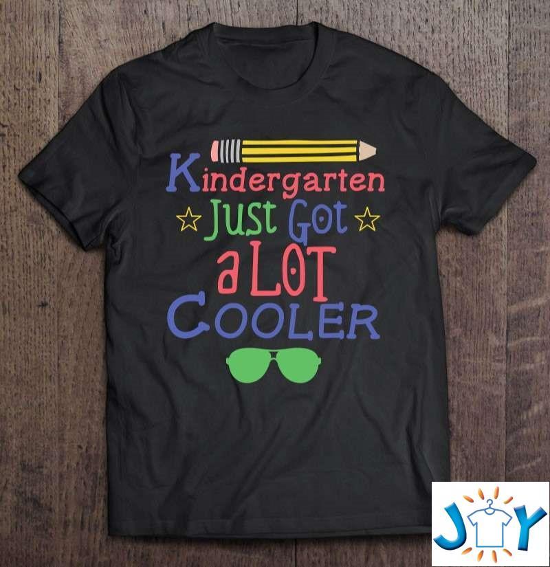 Kindergarten Just Got A Lot Cooler Back To School Boy Shirt