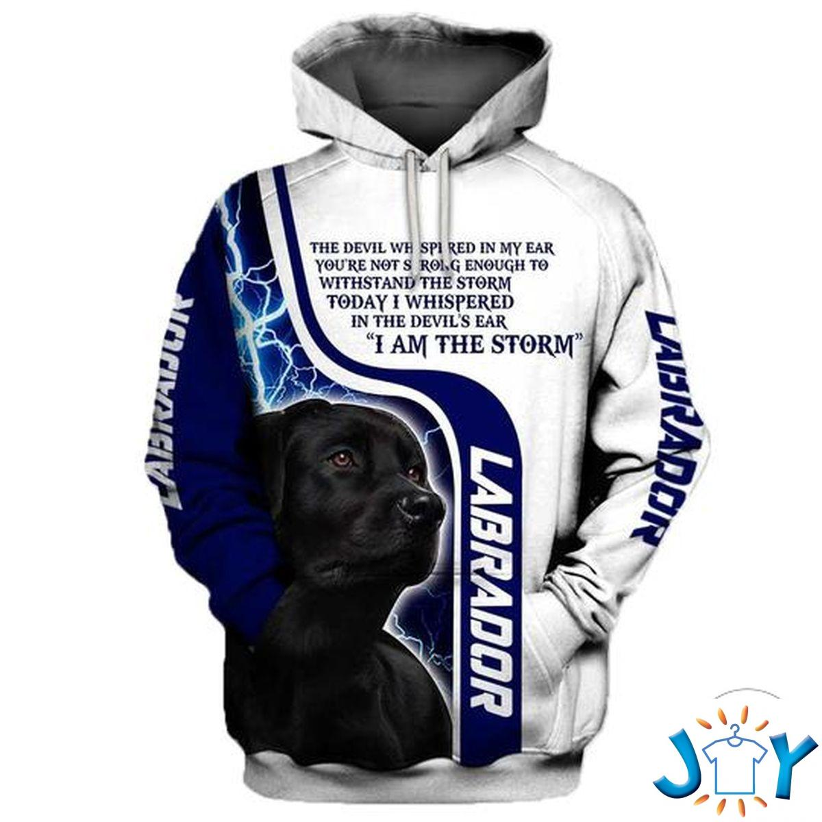 Labrador The Devil Whispered In My Ear You´re Not Strong Enough To Withstand The Storm 3D Hoodie