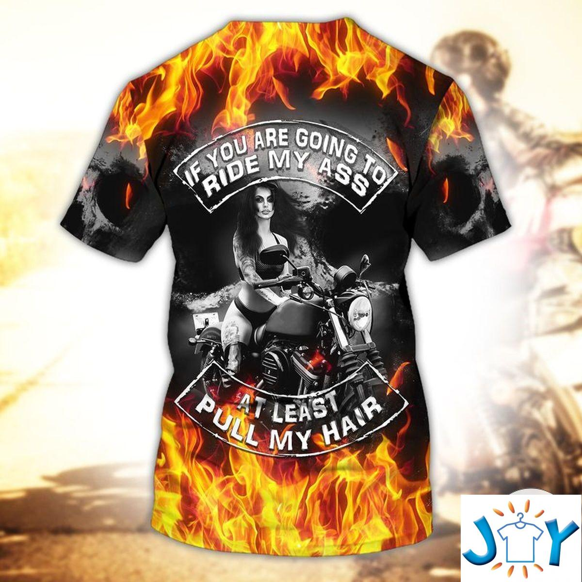 Lady Biker If You Are Going Ride My Ass At Least Pull My Hair 3D T-shirt, Hoodie