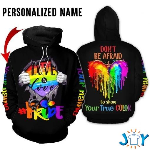 LGBT Pride Love is love Don't be afraid to show your true color 3D personalized hoodie