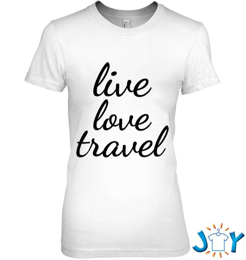 Live Love Travel Quote Traveling Vacation Traveler T-Shirt