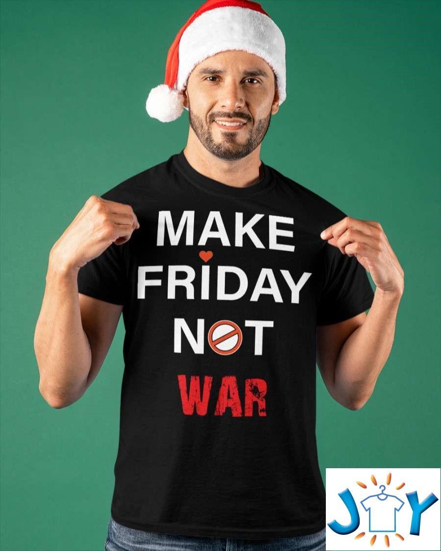 Make Friday Not War Classic Shirt