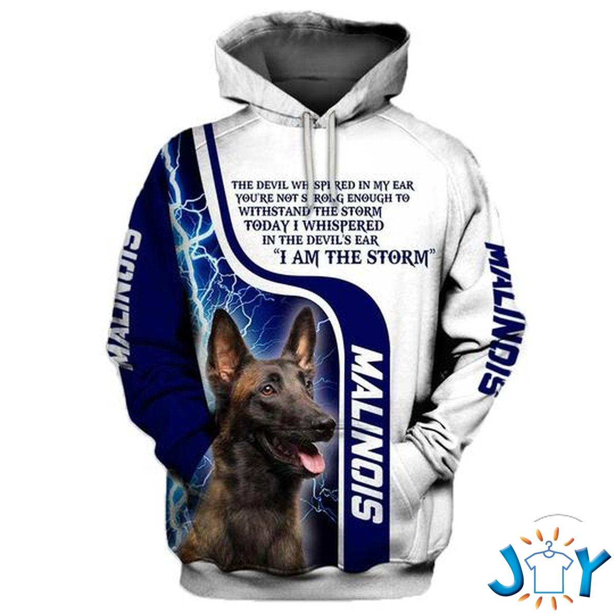 Malinois The Devil Whispered In My Ear You´re Not Strong Enough To Withstand The Storm 3D Hoodie