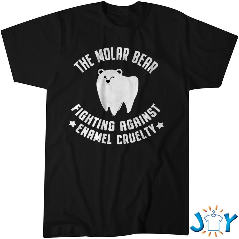 Molar Bear Fighting Against Enamel Cruelty T-Shirt