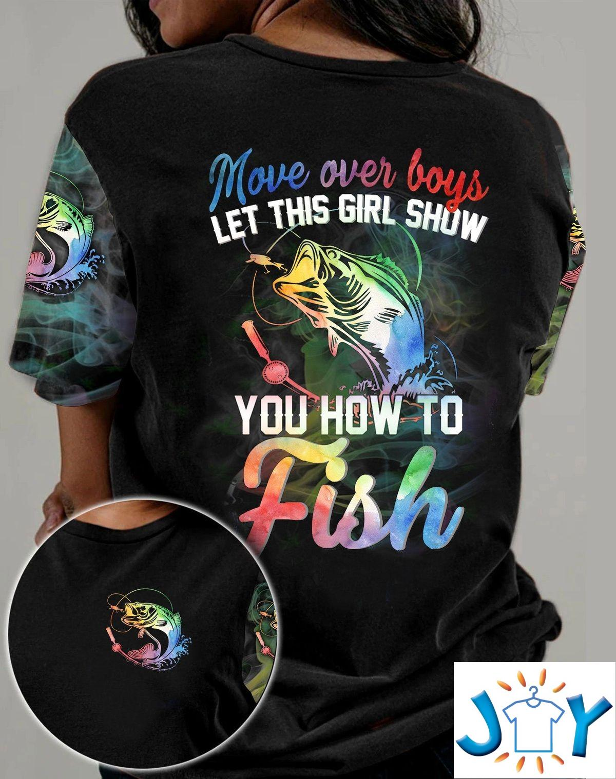 Move Over Boys Let This Girl Show You How To Fish Colorful 3D T-shirt, Hoodie
