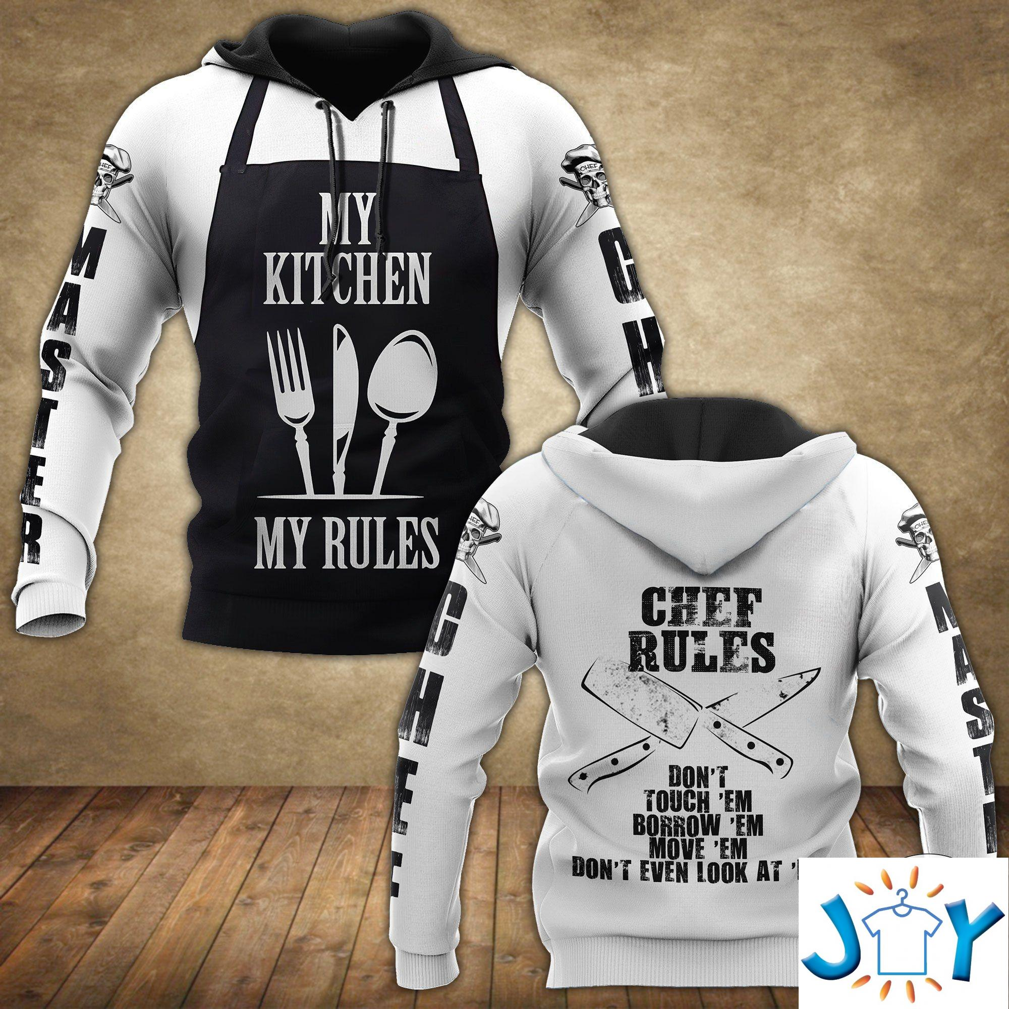 My kitchen my rules chef rules don't touch 'em borrow 'em move 'em 3D hoodie