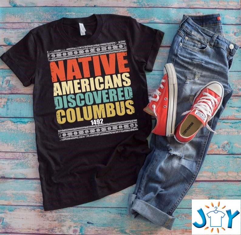 Native American Pride Shirt – Native Americans Discovered Columbus 1492 T-Shirt